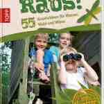 Tolle Ideen für Outdoor Kinder: Raus! Das wilde Outdoor-Action-Buch