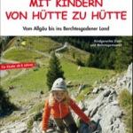 Berghütten für Familien: Drei Geheimtipps!