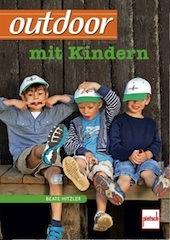 Outdoor mit Kindern: Ein geniales Buch von Beate Hitzler. Foto (c) pietsch Verlag