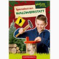 Bastelbuch für Outdoorkids: Spezialwissen Waldwerksstatt vom Coppenrath Verlag hat tolle Ideen für Kinder, die viel in der Natur unterwegs sind.   foto (c) coppenrath /Spiegelburg