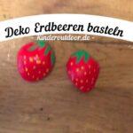 Deko Erdbeeren 🍓mit Kindern basteln🍓