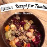 Hütten Rezepte für Familien: 🍲Ofengemüse🥕 geht🥒 immer🍆!