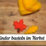 Kinder basteln im Herbst: 🍂DIY Trockenfilzen🍂