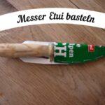 Messer Etui selber machen: Ohne Nadel, Faden und Leder!