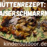 Rezepte für die Hütte: Leckerer Kaiserschmarrn
