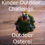 Kinder Outdoor Challenge: Outdoor Osterei basteln