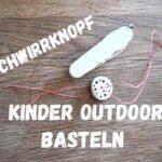 Kinder Outdoor basteln: Schwirrknopf schnitzen