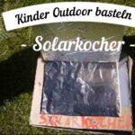 Kinder Outdoor basteln: Ein Solarofen🌞