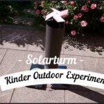 Kinder Outdoor Experimente: Solarturm